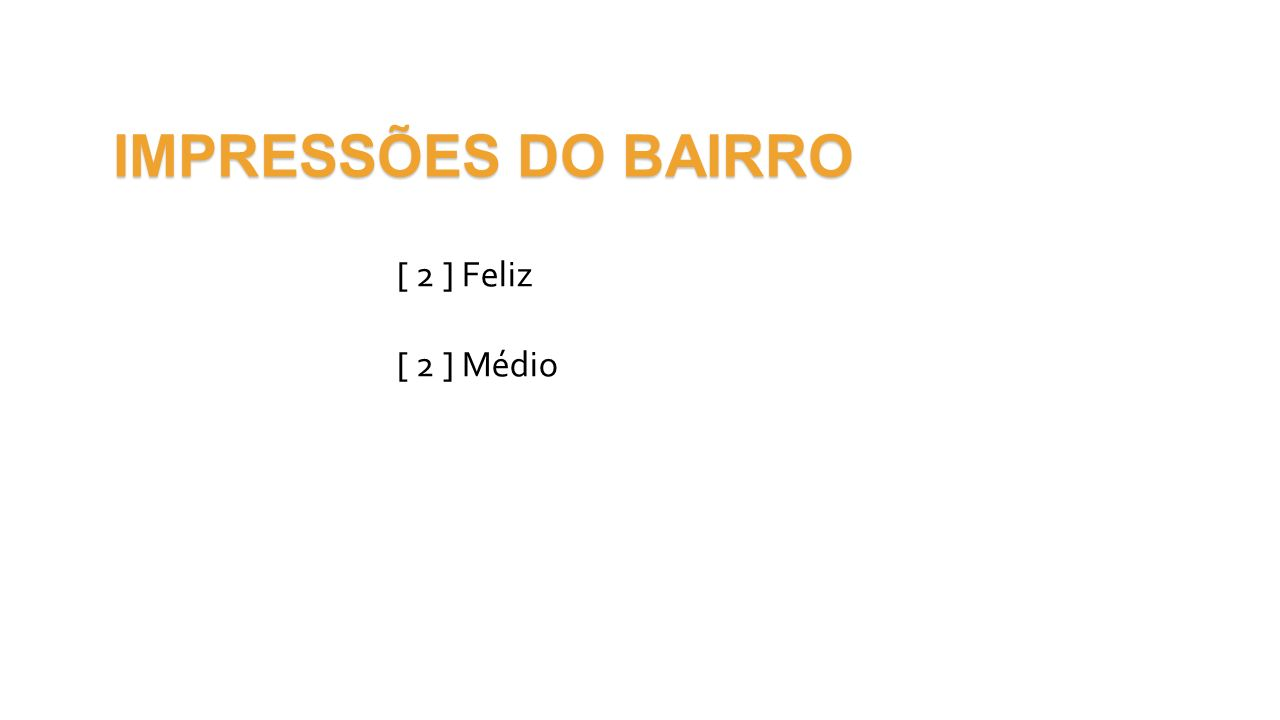 IMPRESSÕES DO BAIRRO [ 2 ] Feliz [ 2 ] Médio